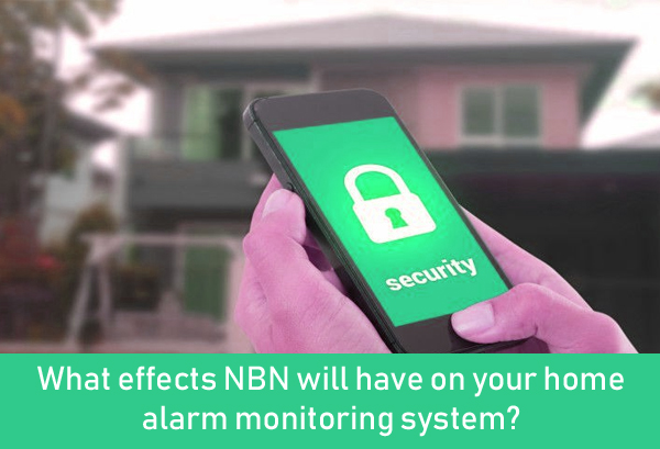 What effects NBN will have on your home alarm monitoring system?