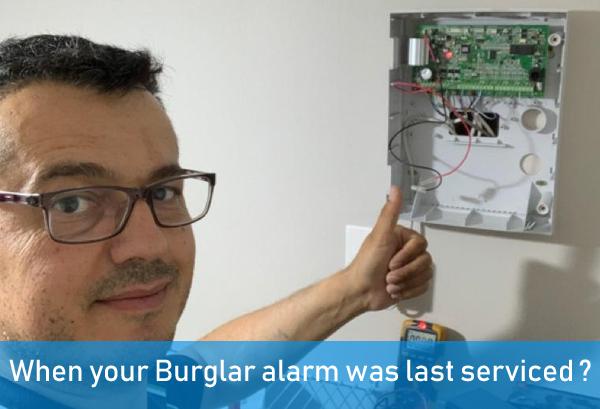 When your Burglar alarm was last serviced ?