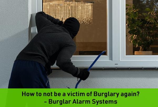 How to not be a victim of Burglary again? – Burglar Alarm Systems