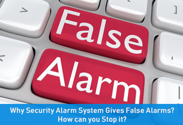 Why Security Alarm System Gives False Alarms? How can you Stop it?