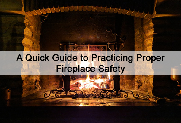 A Quick Guide to Practicing Proper Fireplace Safety