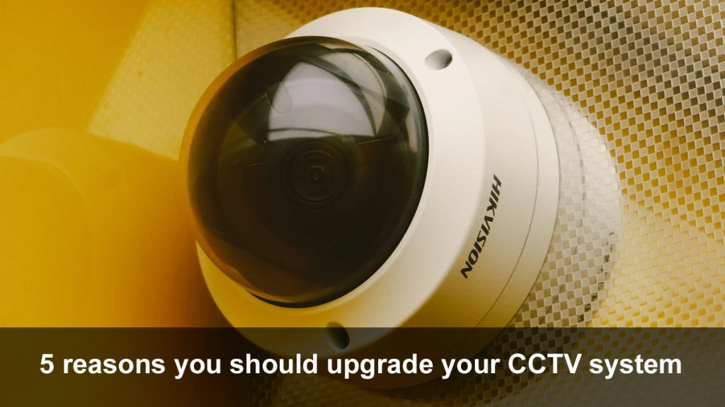 5 reasons you should upgrade your CCTV system