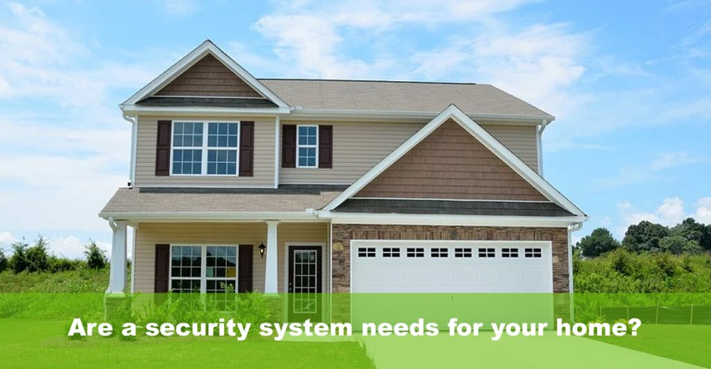 Are a security system needs for your home?